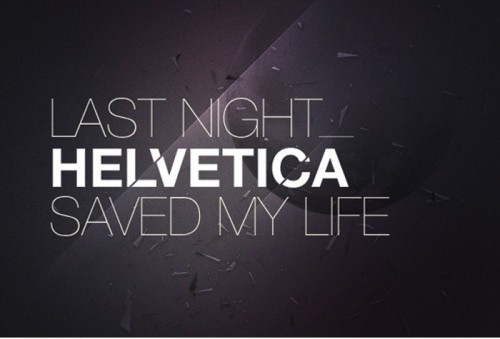 last-night-helvetica-saved-my-life-500x339